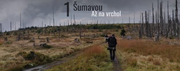Šumava epizoda 1: Šumavou až na vrchol